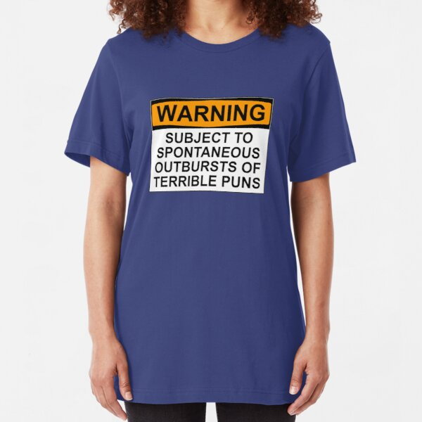 WARNING: SUBJECT TO SPONTANEOUS OUTBURSTS OF TERRIBLE PUNS Slim Fit T-Shirt