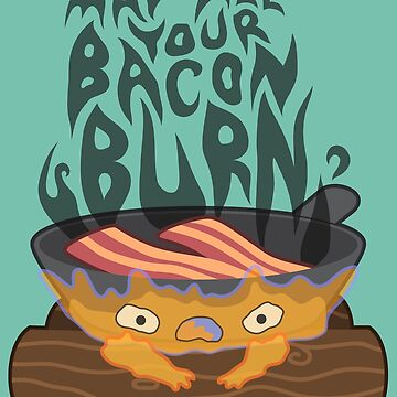 May All Your Bacon Burn by Bowieisgod