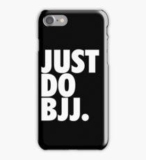 Just Do BJJ (Brazilian Jiu Jitsu) iPhone Case/Skin