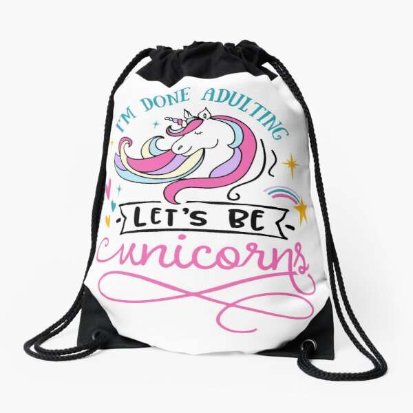 I'm done adulting Let's be unicorns Drawstring Bag