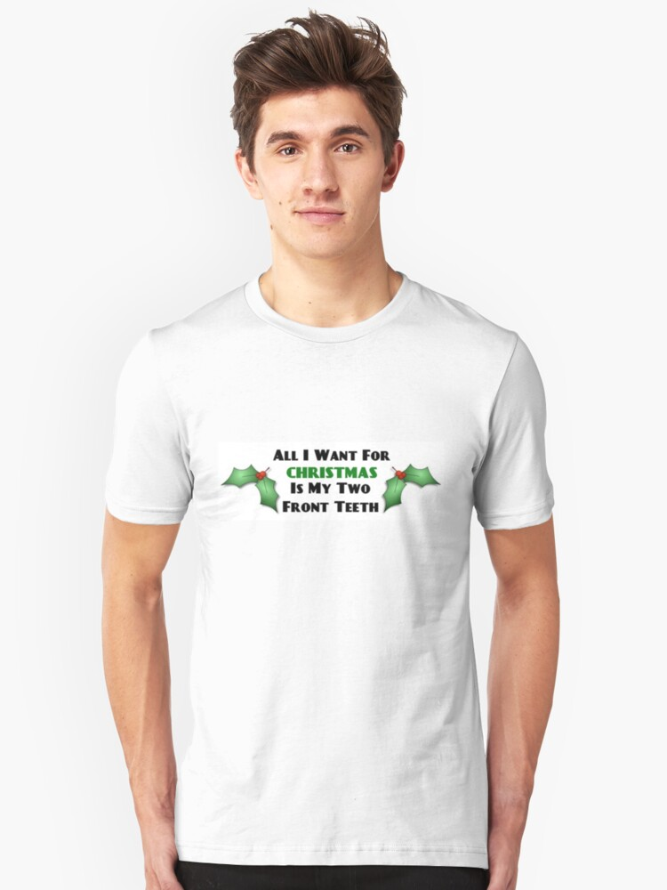 All I Want For Christmas Is My Two Front Teeth Lyrics.All I Want For Christmas Is My Two Front Teeth T Shirt By Bettyboos