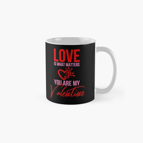'Love Is What Matters You Are My Valentine' Mug by tw2us