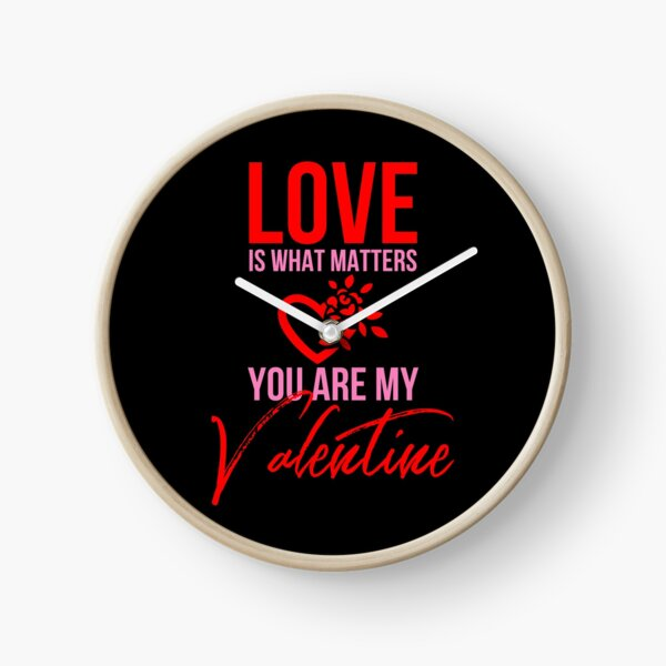 'Love Is What Matters You Are My Valentine' Clock by tw2us