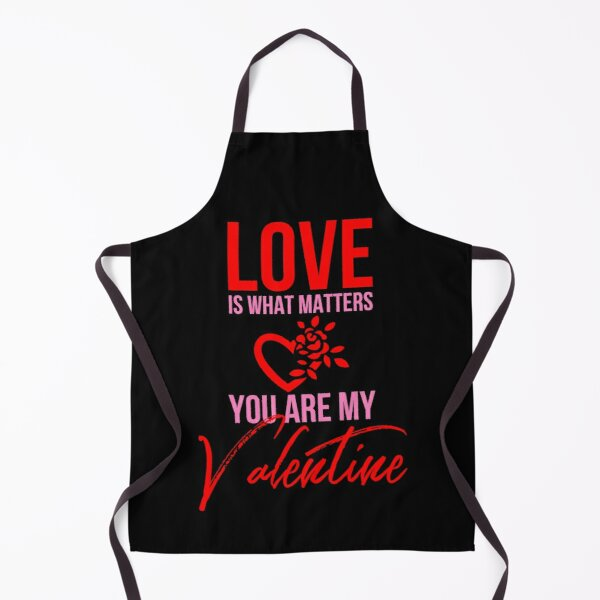 'Love Is What Matters You Are My Valentine' Apron by tw2us