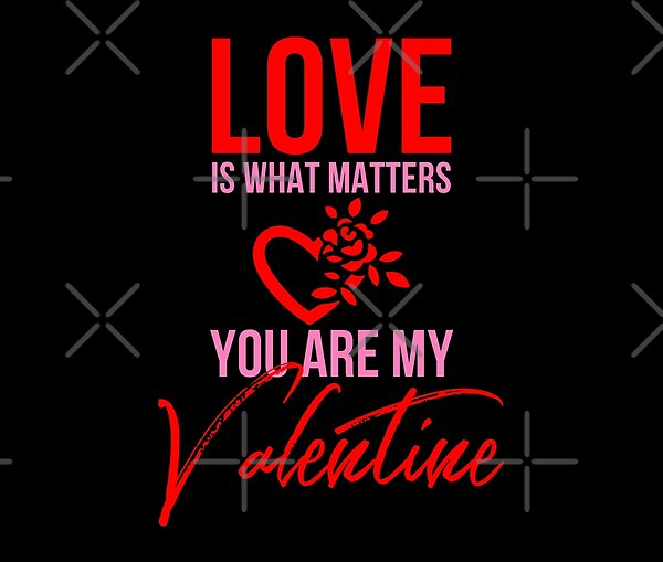 Love Is What Matters You Are My Valentine by tw2us | Redbubble