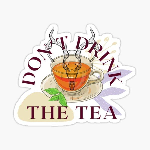 Don't Drink The Tea Sticker