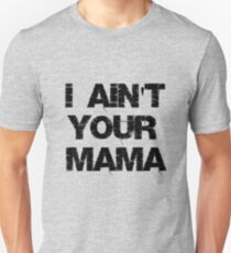 I Ain't Your Mama  T-Shirt