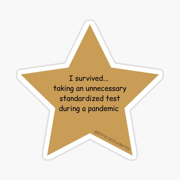 I survived...  taking an unnecessary standardized test during a pandemic  Sticker
