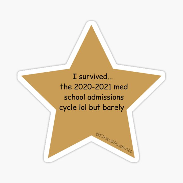 I survived...  the 2020-2021 med school admissions cycle lol but barely   Sticker