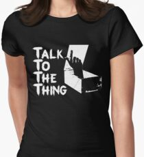 Talk to the Thing w T-Shirt