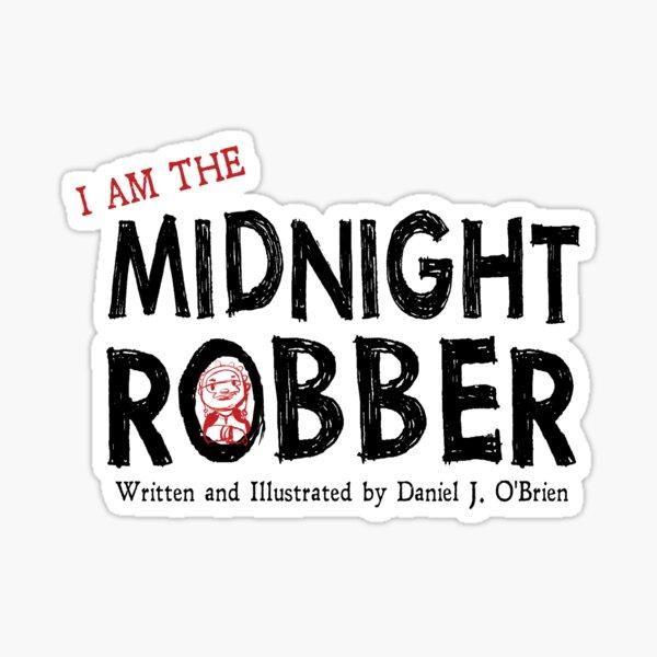 I AM THE MIDNIGHT ROBBER Sticker