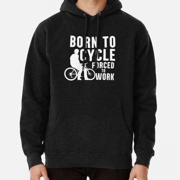 Born To Cycle, Forced To Work . Cycling Gift , Men's Women's Cycling Gift. Pullover Hoodie