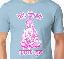Let That Shit Go Mantra Unisex T-Shirt