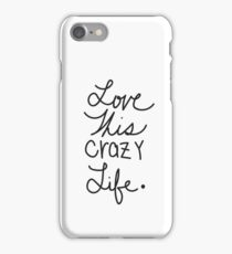 Love this Crazy Life  iPhone Case/Skin