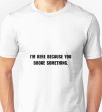 Broke Something Unisex T-Shirt