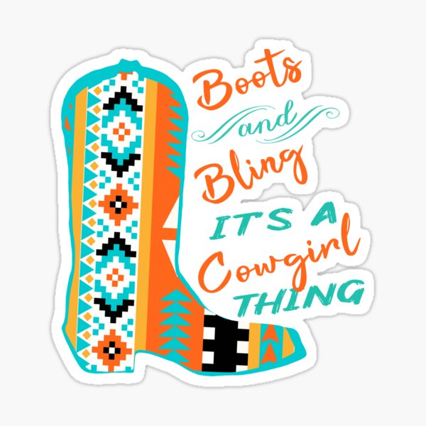 Boots And Bling. It's A Cowgirl Thing. Sticker