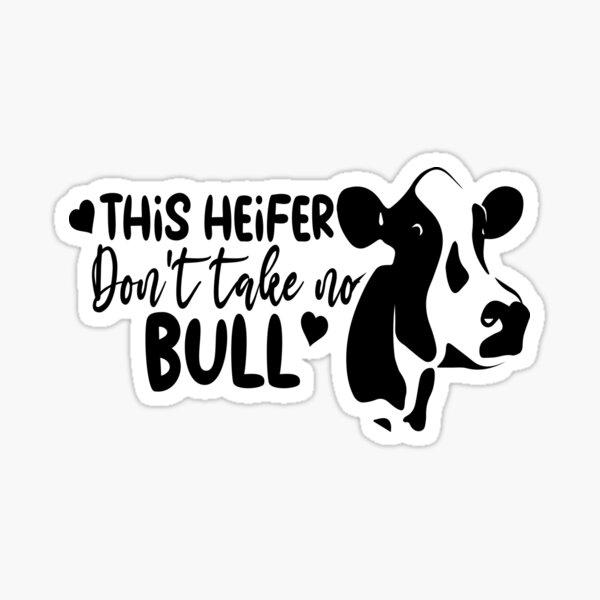 This Heifer Don't Take No Bull Sticker
