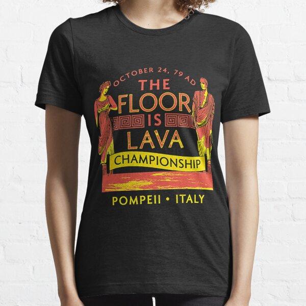 Pompeii Floor Is Lava Championship Essential T-Shirt