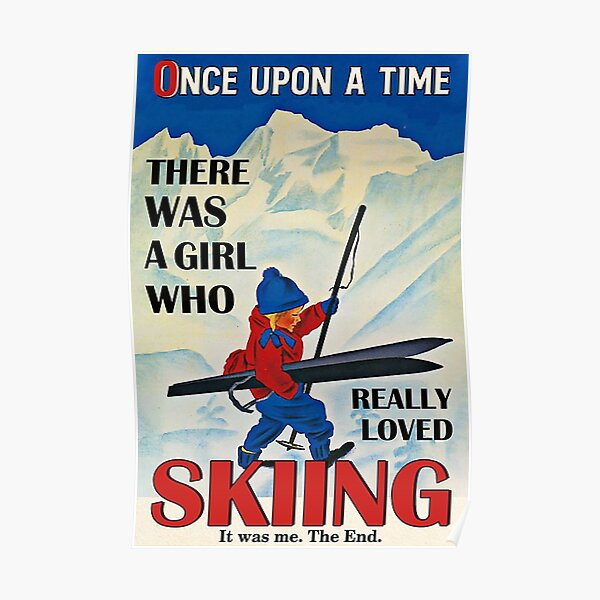 Personalized Once upon a time there was a girl who really loved skiing it was me , the end Poster