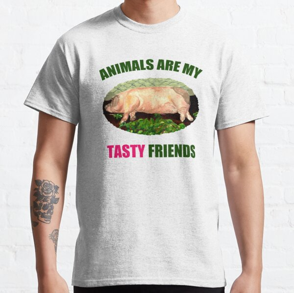 Animals are my Tasty Friends Classic T-Shirt
