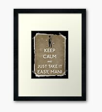 Keep calm and just take it easy man 14 Framed Print
