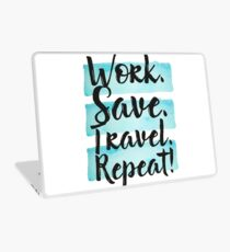 Work. Save. Travel. Repeat. Laptop Skin