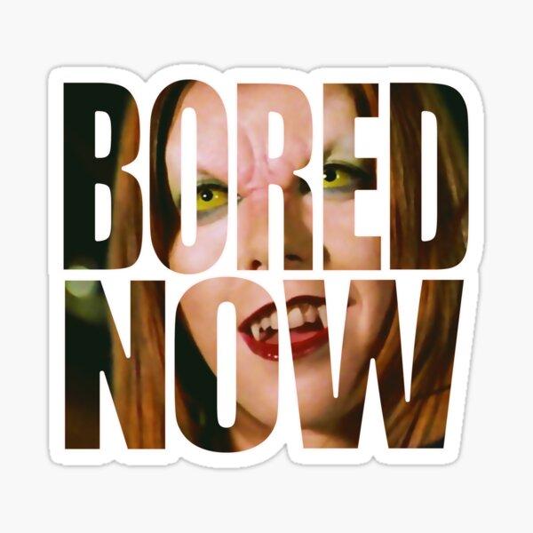 Bored now - Vampire Willow Sticker
