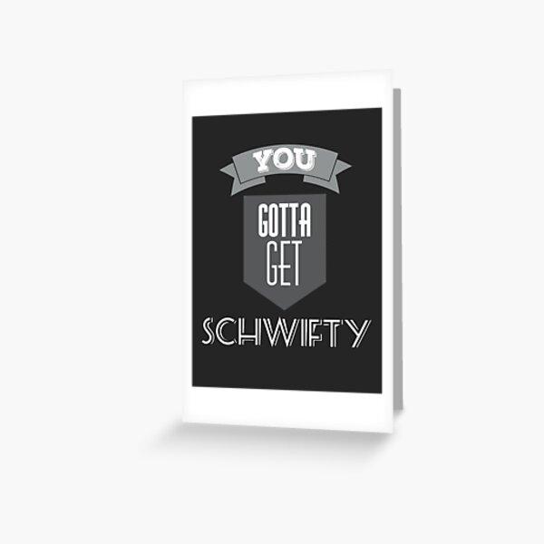 You Gotta Get Schwifty Greeting Card