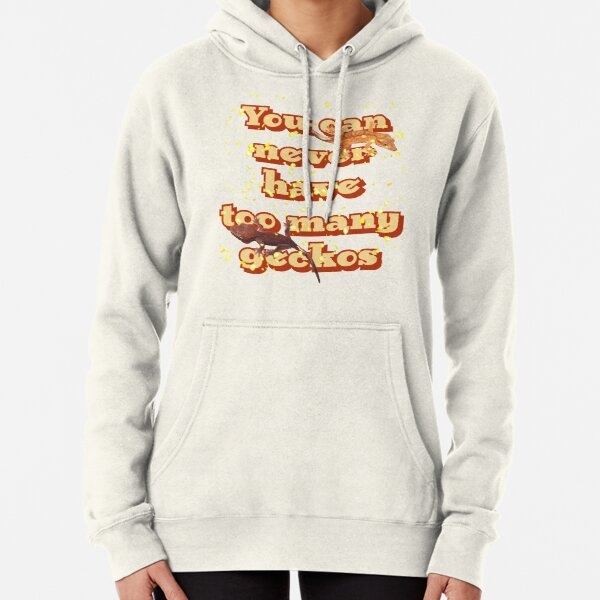 You can never have too many geckos Pullover Hoodie