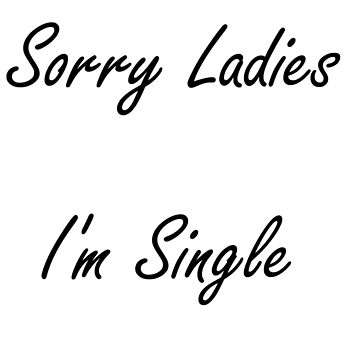 Sorry Ladies, I'm single by DrGluefoot