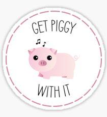 Get Piggy With It Sticker