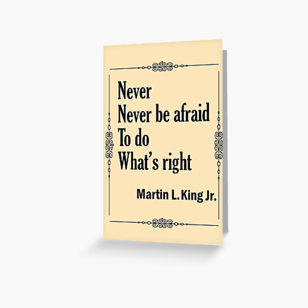 Quotes By Martin Luther King Jr. - Never, Never Be Afraid to do Whats Right Greeting Card