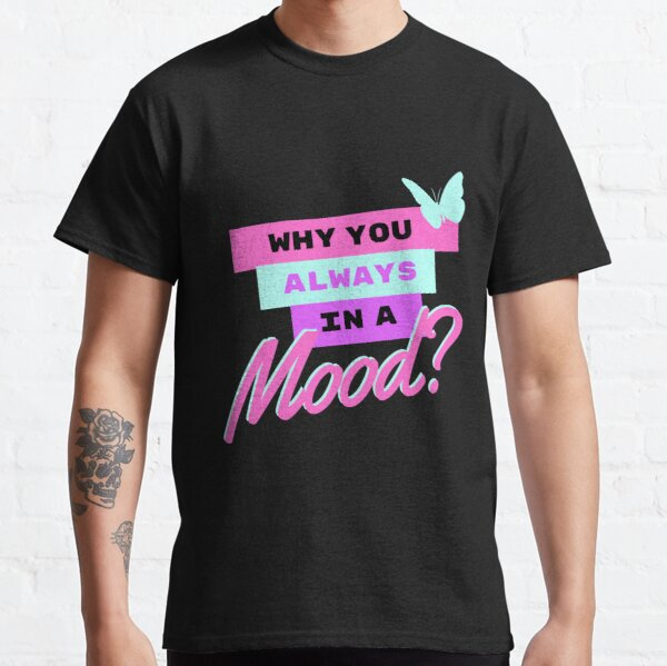 Warum bist du immer in Stimmung? Classic T-Shirt