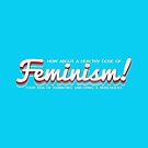 How About a Healthy Dose of Feminism! by xanaduriffic