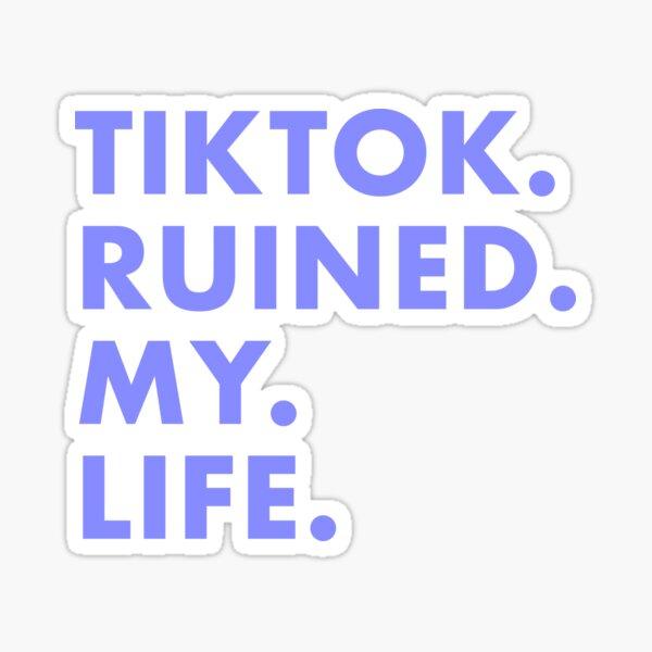 tiktok ruined my life Sticker