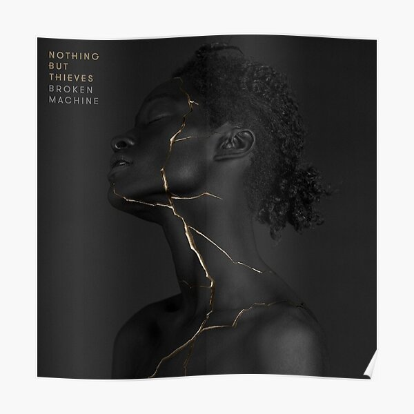Nothing But Thieves - Broken Machine B.V (Better Quality) Poster