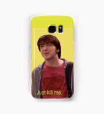 Just Kill Me Samsung Galaxy Case/Skin