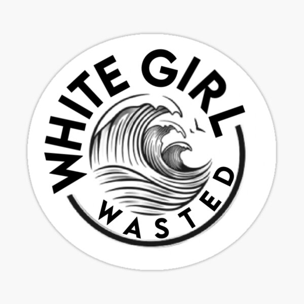 White Girl Wasted Sticker