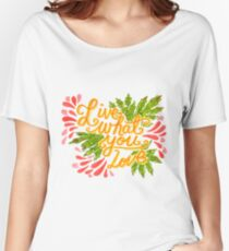 Live what you love Women's Relaxed Fit T-Shirt