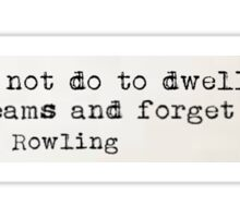 """""""It does not do to dwell on dreams..."""" -J.K Rowling Sticker"""