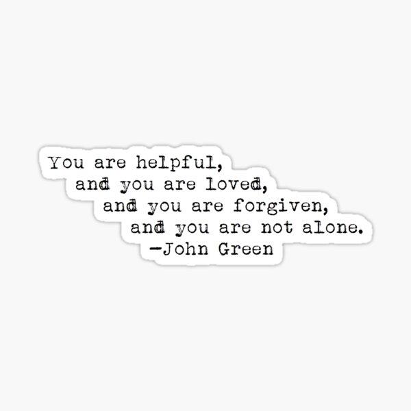 """You are helpful..."" -John Green Sticker"