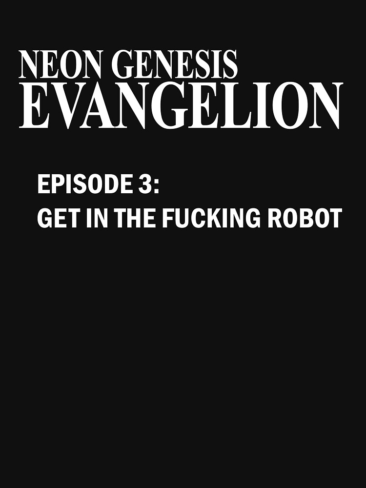 TShirtGifter presents: Neon Genesis Evangelion - GET IN THE F*CKING ROBOT t-shirt / Phone case / Mug | Unisex T-Shirt