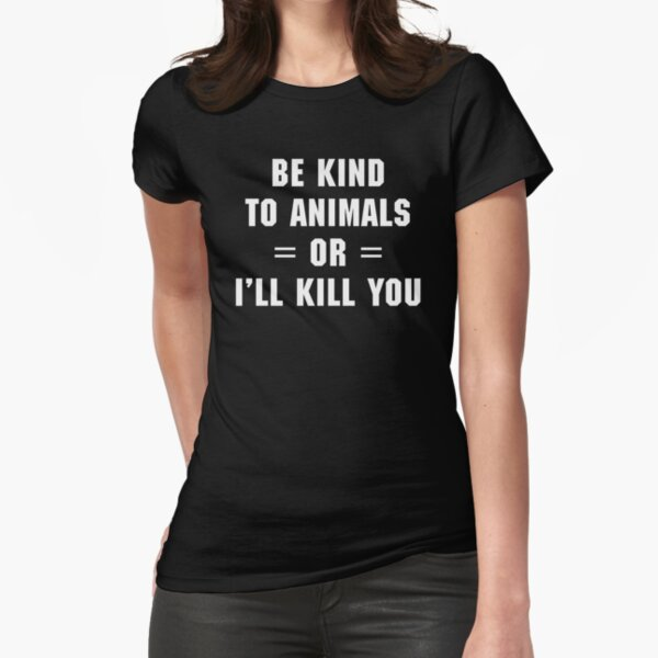 Be Kind To Animals Funny Quote Fitted T-Shirt