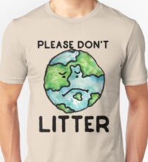 Please Don't Litter Earth Day love Unisex T-Shirt