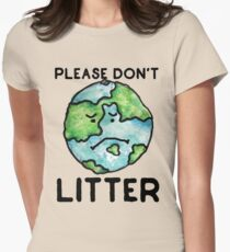 Please Don't Litter Earth Day love Womens Fitted T-Shirt
