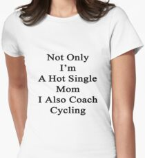 Not Only I'm A Hot Single Mom I Also Coach Cycling  Women's Fitted T-Shirt