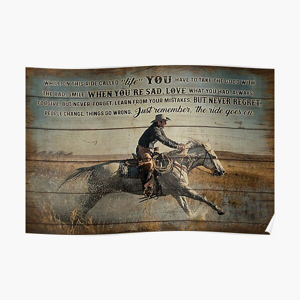 While on this ride called life Just remember the ride goes on - cowboy Poster