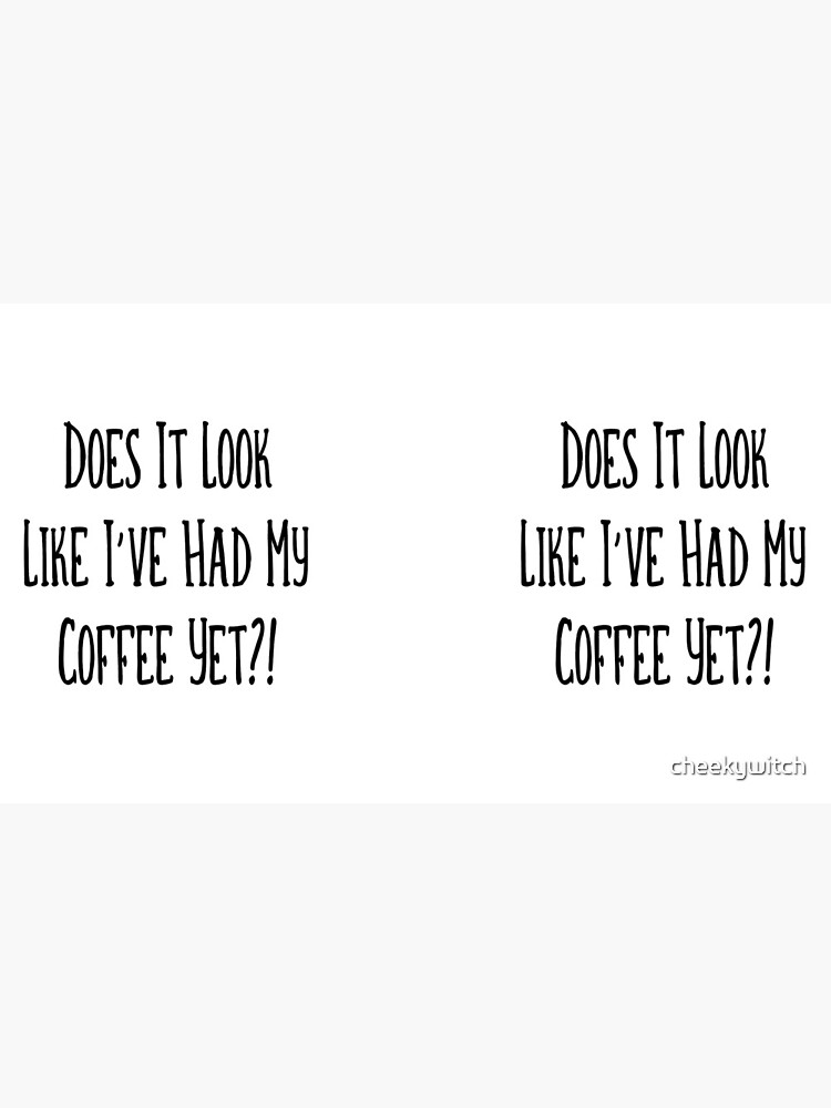 Do I Look Like I've Had Coffee Cheeky Witch® by cheekywitch