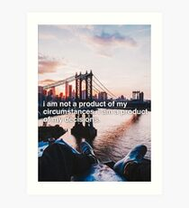 I am not a product of my circumstances.  Art Print