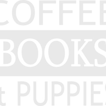 Coffee, Books and Puppies  by SpaceAlienTees